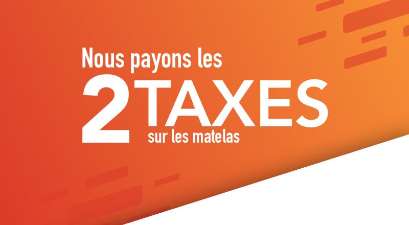 Nous Payons les 2 Taxes sur les Matelas